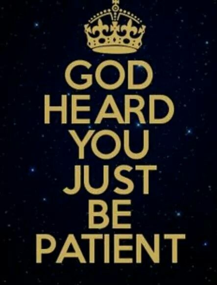 God heard .you just be patient