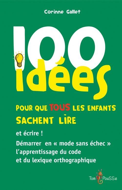 100 idées pour que tous les enfants sachent lire - Collection 100 idées - Éditions Tom Pousse