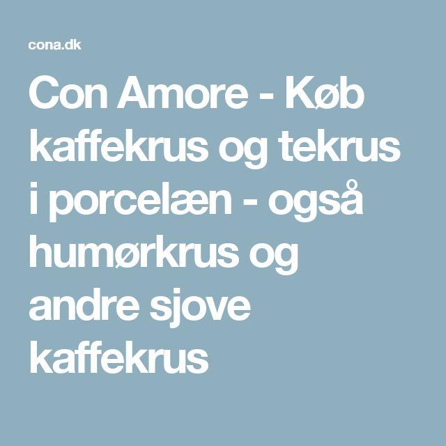 Con Amore - Køb kaffekrus og tekrus i porcelæn - også humørkrus og andre sjove kaffekrus