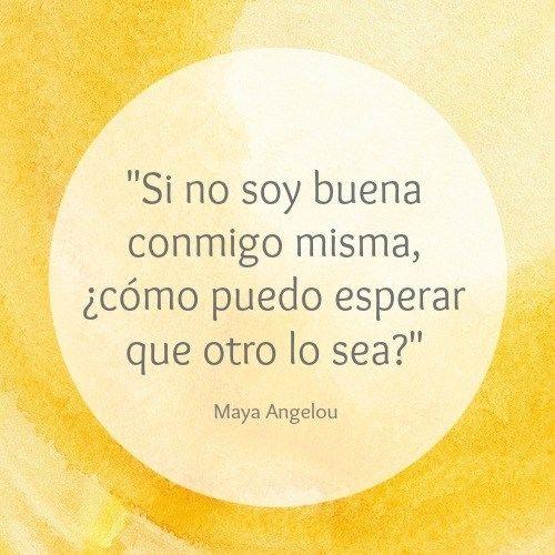"""Frases de motivación de Maya Angelou: """"Si no soy buena conmigo misma, ¿cómo puedo esperar que otro lo sea?"""