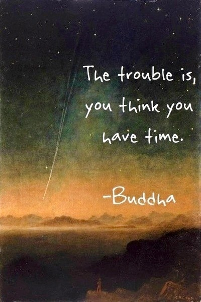 Life is too short to waste precious time.