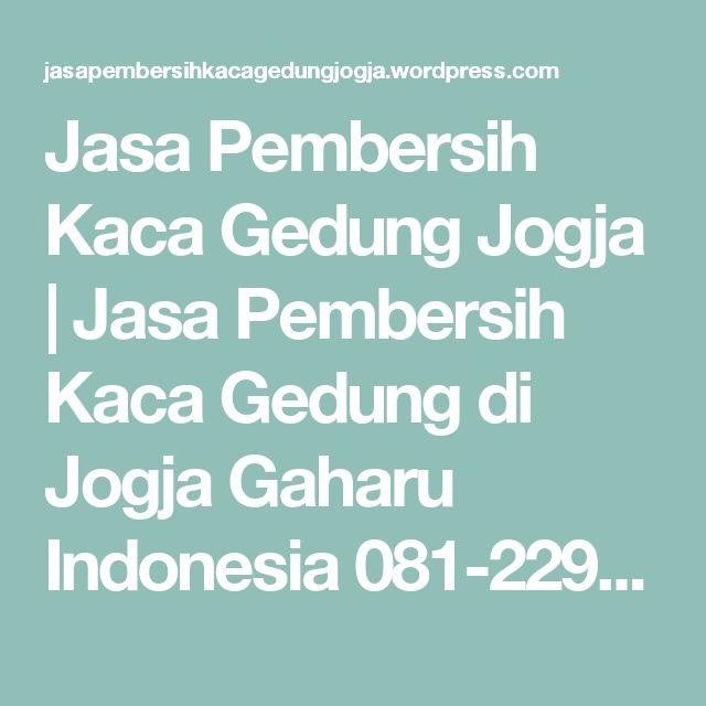 Jasa Pembersih Kaca Gedung Jogja | Jasa Pembersih Kaca Gedung di Jogja Gaharu Indonesia 081-2299-1696