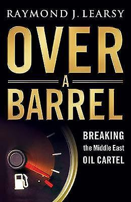 Over a Barrel : Breaking the Middle East Oil Cartel by Raymond J. Learsy FREE SH