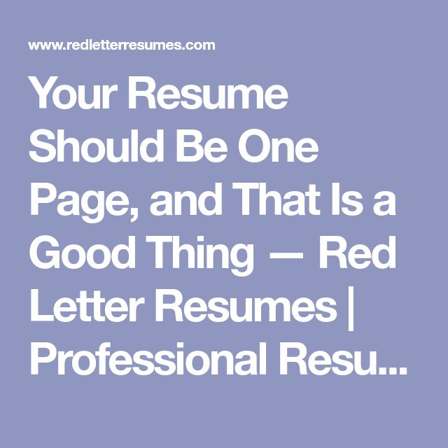 Your Resume Should Be One Page, and That Is a Good Thing — Red Letter Resumes | Professional Resume & LinkedIn Writing Services | Best Resume Writing Service