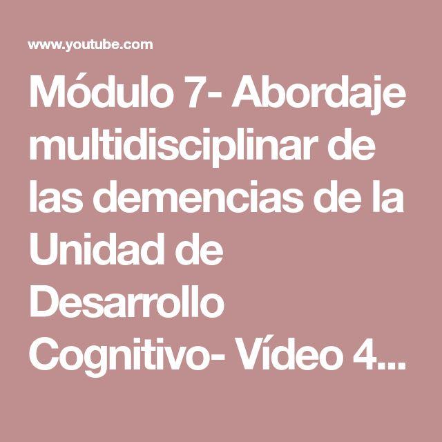 Módulo 7- Abordaje multidisciplinar de las demencias de la Unidad de Desarrollo Cognitivo- Vídeo 4 - eL PAPEL DE ENFERMERIA YouTube