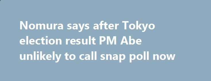 Nomura says after Tokyo election result PM Abe unlikely to call snap poll now betiforexcom.live... Nomura say Abe would risk losing his parliamentary majority if he called an election now. (Is it just me or is anyone else thinking Well, d'uh!) Nomura go on:The post Nomura says after Tokyo election result PM Abe unlikely to call snap poll now appeared first on Forex news forex trade. forex.wine/...