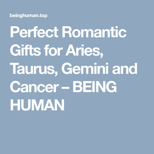 Perfect Romantic Gifts for Aries, Taurus, Gemini and Cancer – BEING HUMAN