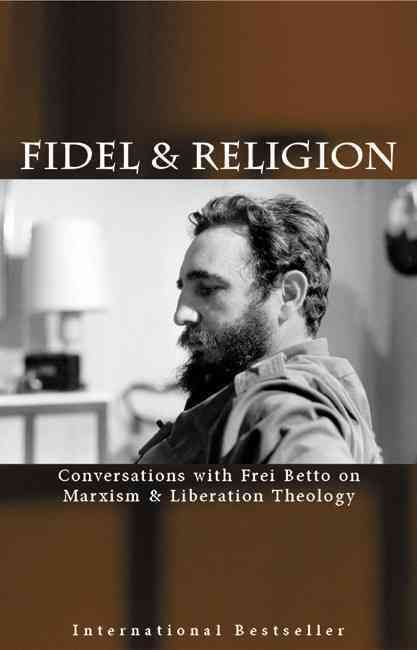 Fidel And Religion: Fidel Castro in Conversation With Frei Betto on Marxism and Liberation Theology