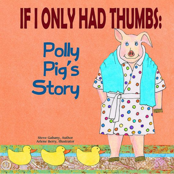 If I Only Had Thumbs: Polly Pig's Story