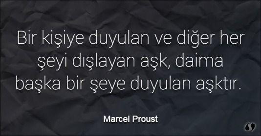 Özlü Sözler | Marcel Proust Sözleri | Bir kişiye duyulan ve diğer her şeyi dışlayan aşk, daima başka bir şeye duyulan aşktır.