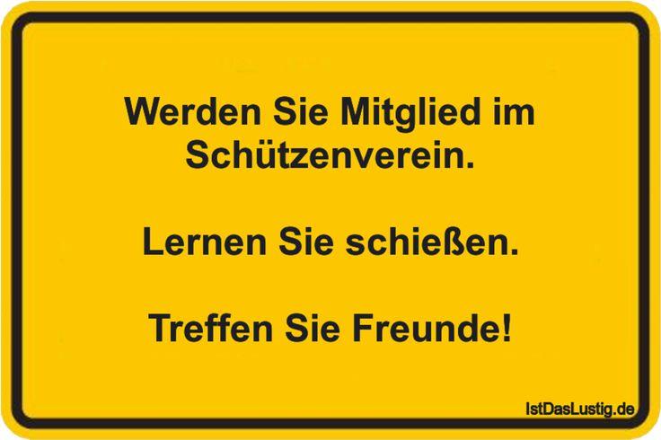 Werden Sie Mitglied im Schützenverein. Lernen Sie schießen. Treffen Sie Freunde! ... gefunden auf https://www.istdaslustig.de/spruch/962 #lustig #sprüche #fun #spass