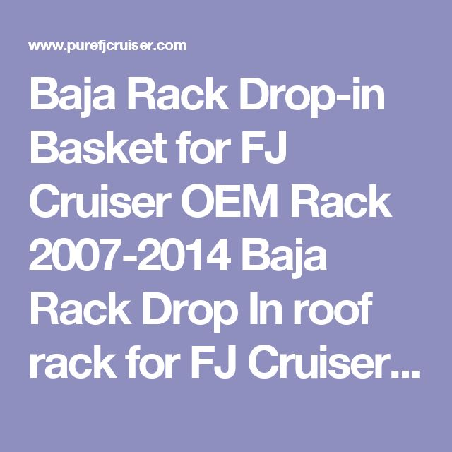 Baja Rack Drop-in Basket for FJ Cruiser OEM Rack 2007-2014 Baja Rack Drop In roof rack for FJ Cruisers [BR-TYFJOEMRCK-48-0] - $559.30 : Pure FJ Cruiser Accessories, Parts and Accessories for your Toyota FJ Cruiser