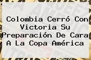http://tecnoautos.com/wp-content/uploads/imagenes/tendencias/thumbs/colombia-cerro-con-victoria-su-preparacion-de-cara-a-la-copa-america.jpg Colombia vs Costa Rica. Colombia cerró con victoria su preparación de cara a la Copa América, Enlaces, Imágenes, Videos y Tweets - http://tecnoautos.com/actualidad/colombia-vs-costa-rica-colombia-cerro-con-victoria-su-preparacion-de-cara-a-la-copa-america/