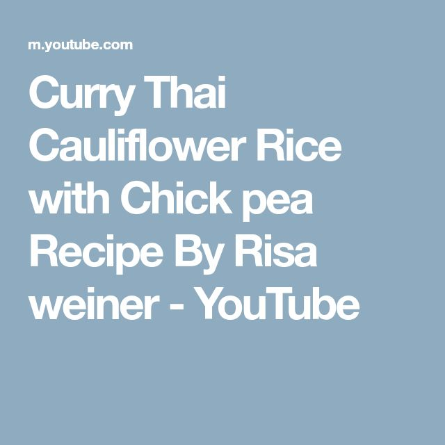 Curry Thai Cauliflower Rice with Chick pea Recipe By Risa weiner - YouTube