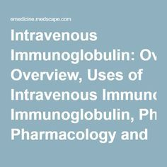 Intravenous Immunoglobulin: Overview, Uses of Intravenous Immunoglobulin, Pharmacology and Monitoring