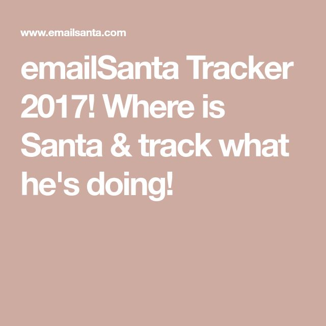 emailSanta Tracker 2017! Where is Santa & track what he's doing!