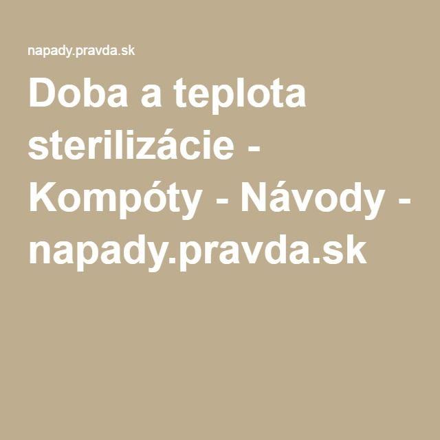 Doba a teplota sterilizácie - Kompóty - Návody - napady.pravda.sk