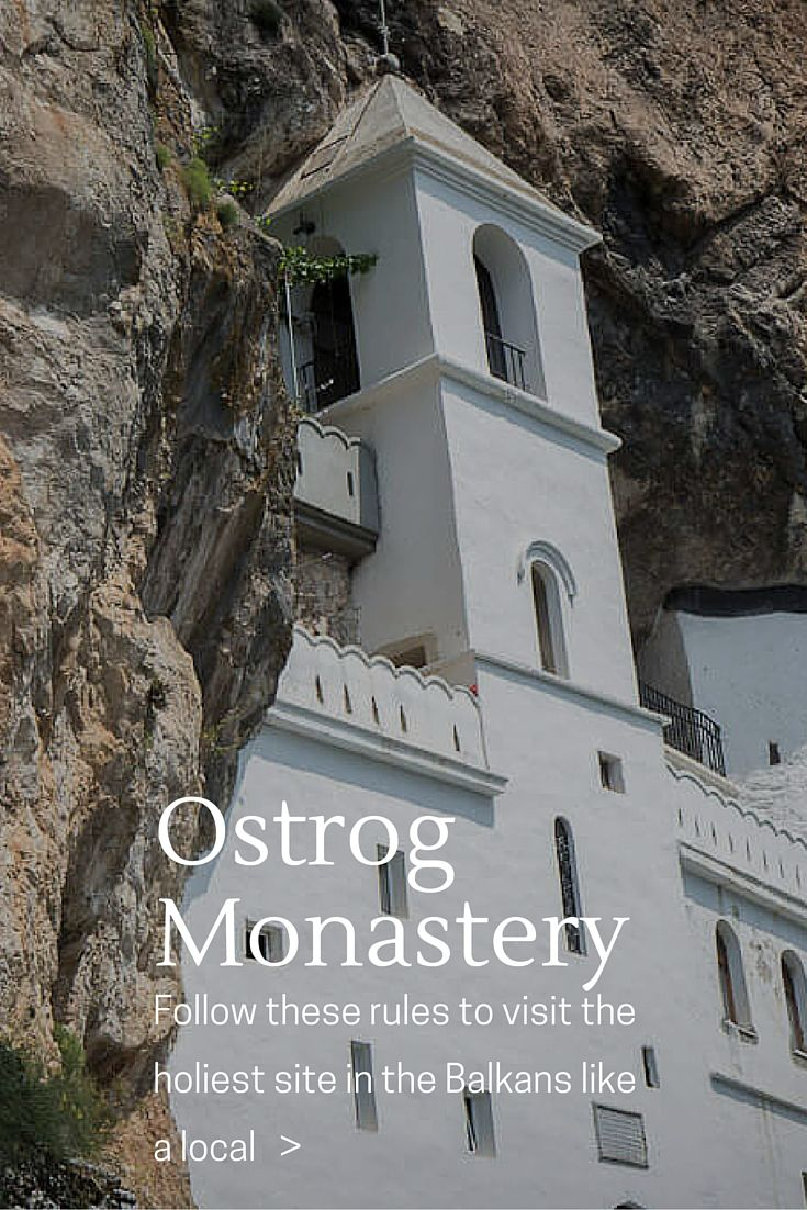 Ostrog Monastery is and amazing monastery carved into sheer cliff. It's also the holiest site in the Balkans. Make sure you follow these local customs to make your visit goes off without a hitch.