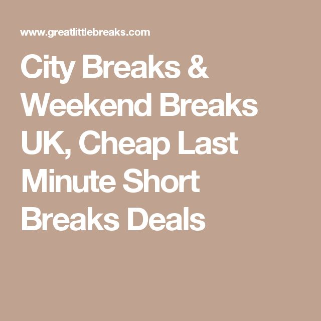 City Breaks & Weekend Breaks UK, Cheap Last Minute Short Breaks Deals