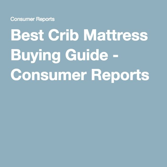 Best Crib Mattress Ing Guide Consumer Reports