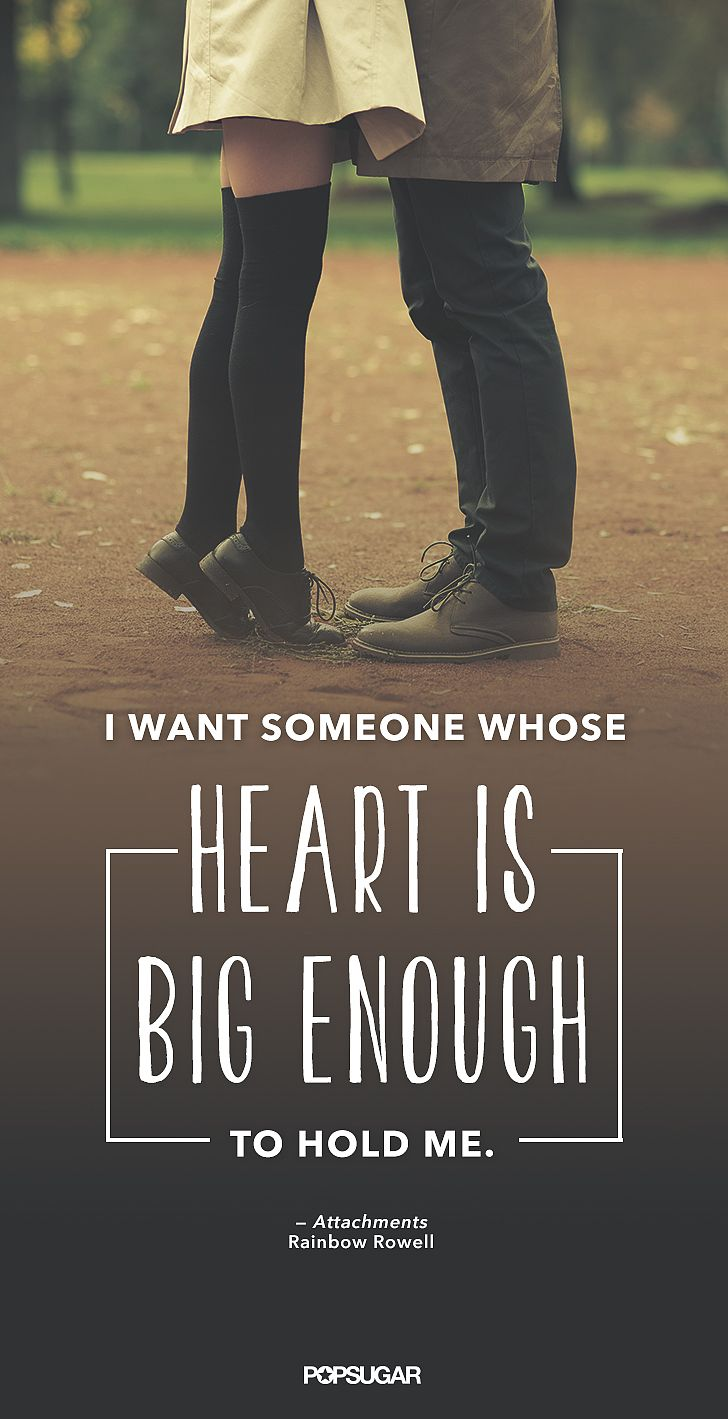 """I want someone whose heart is big enough to hold me """