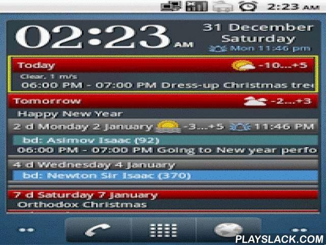 Clock And Event Widget  Android App - playslack.com ,  Widget met klok, wekker, verjaardagen, agenda items, taken (zowel standaard kalender, gTasks, als CalenGoo), orthodoxe feestdagen, maar verder ook een boodschappenlijst (via DrShopper of LazyShopper) met zeer uitgebreide personalisering.- Indien u mij wilt helpen met de vertaling van deze applicatie, gelieve contact met mij op te nemen.Het doel van dit programma, is om in het beperkte beginscherm, alle belangrijke informatie samen te…