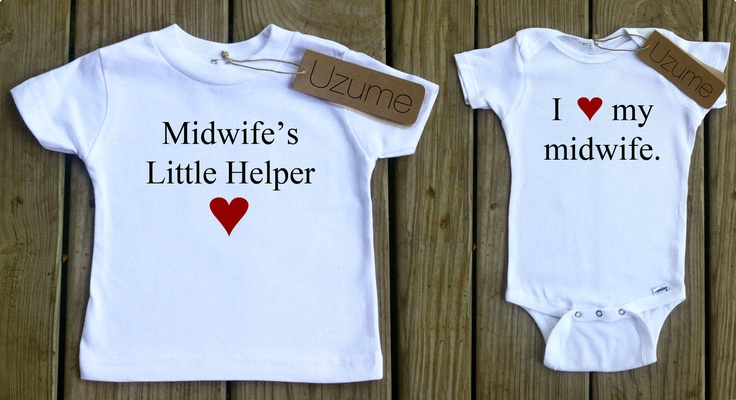 Midwife's Little Helper Tee & I love my midwife. Onesie
