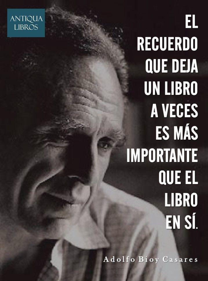 """""""El recuerdo que deja un libro a veces es más importante que el libro en sí"""". - Adolfo Bioy Casares. Literatura argentina"""