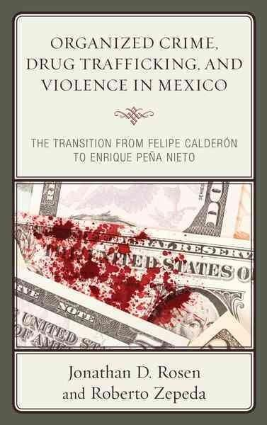 Organized Crime, Drug Trafficking, and Violence in Mexico: The Transition from Felipe Calderon to Enrique Pena Nieto