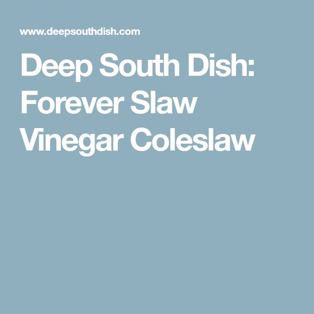 Deep South Dish: Forever Slaw Vinegar Coleslaw