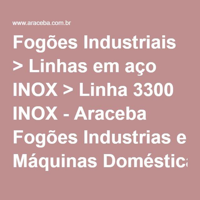 Fogões Industriais > Linhas em aço INOX > Linha 3300 INOX - Araceba Fogões Industrias e Máquinas Domésticas