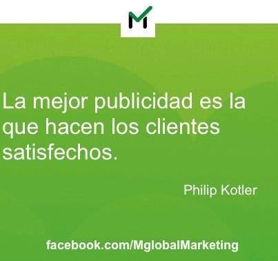 """""""La mejor publicidad es la que hacen los clientes satisfechos"""".    Philip Kloter"""