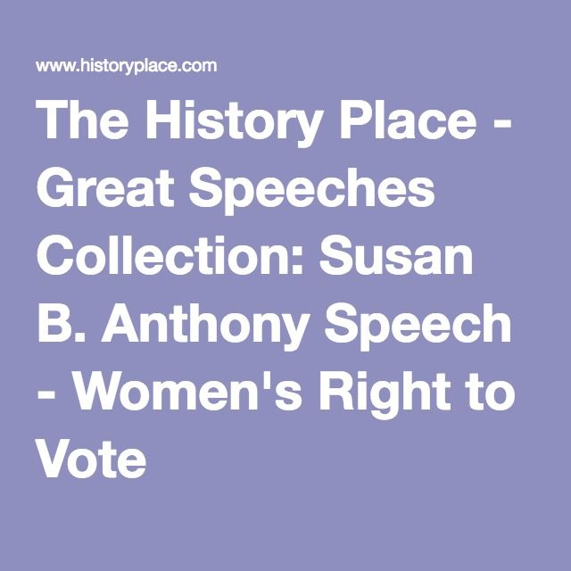 The History Place - Great Speeches Collection: Susan B. Anthony Speech - Women's Right to Vote