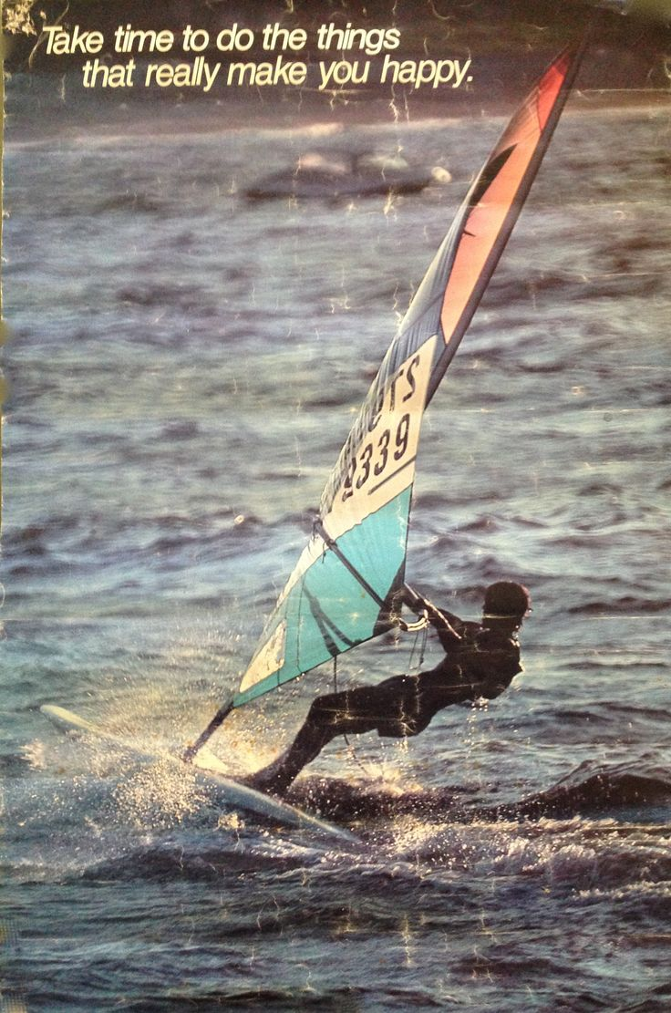 "Our Credo ""Take the time to do the things that make you Happy."" Quotes worth remembering. Wouldn't mind betting some of our WindSurfing crew remember this poster. :)"