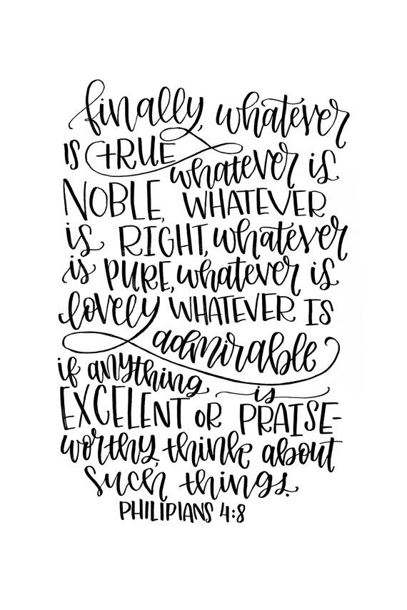 """""""Finally, whatever is True, Whatever is Noble, Whatever is Right, Whatever is Pure, Whatever is Lovely, whatever is admirable, if anything is Excellent or Praiseworthy, think about such things. Philippians 4:8"""" Bible Verse Printable by MiniPress on Etsy"""