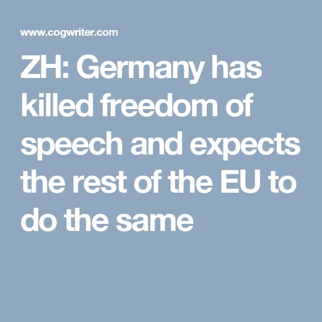 ZH: Germany has killed freedom of speech and expects the rest of the EU to do the same