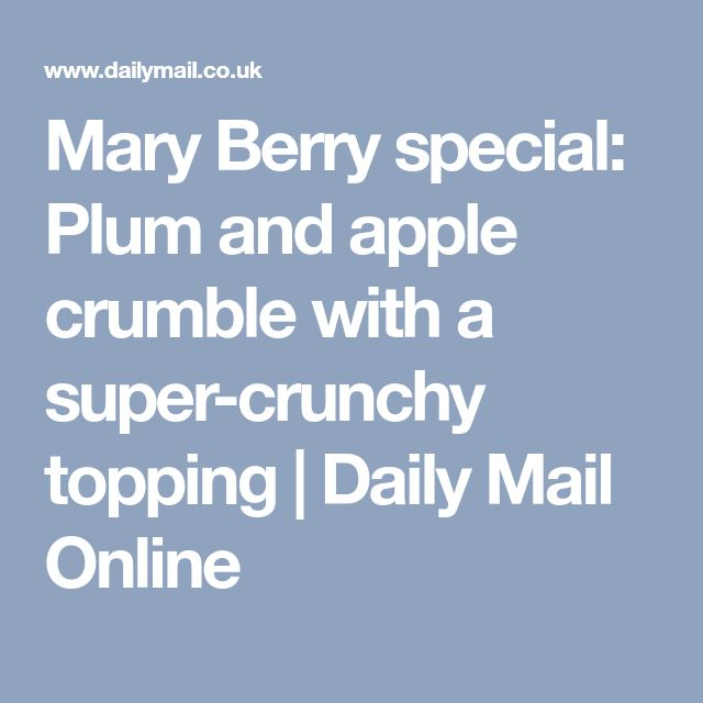 Mary Berry special: Plum and apple crumble with a super-crunchy topping | Daily Mail Online