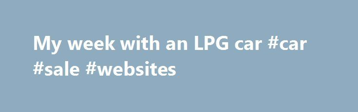 My week with an LPG car #car #sale #websites http://car.remmont.com/my-week-with-an-lpg-car-car-sale-websites/  #lpg cars for sale # My week with an LPG car As petrol prices look set to soar again, it's time to consider ways in which we can cut our motoring costs. The tried and trusted methods of ridding your car of excess baggage and driving at 60mph instead of 70mph on motorways are all […]The post My week with an LPG car #car #sale #websites appeared first on Car.