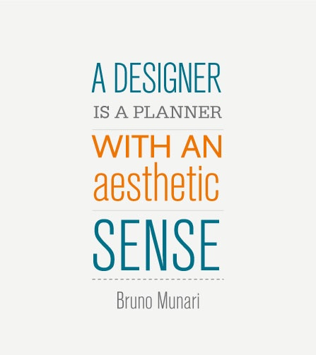 """A designer is a planner with an aesthetic sense"" Bruno Munari"