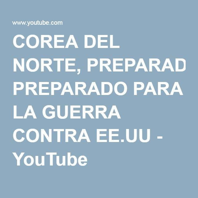COREA DEL NORTE, PREPARADO PARA LA GUERRA CONTRA EE.UU - YouTube