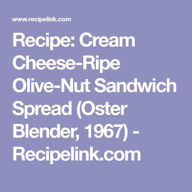 Recipe: Cream Cheese-Ripe Olive-Nut Sandwich Spread (Oster Blender, 1967) - Recipelink.com