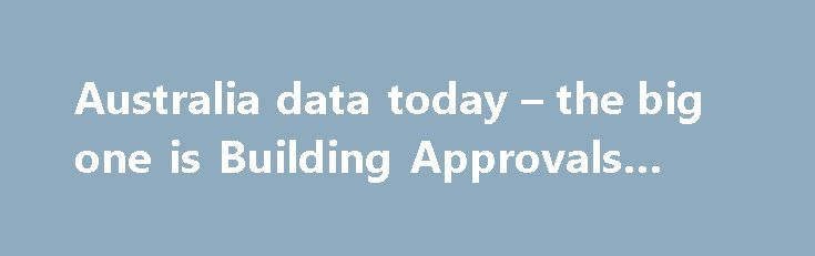 Australia data today – the big one is Building Approvals (May) http://betiforexcom.livejournal.com/25834638.html  The economic calendar post is here: Economic data due from Asia today - plenty! I was a wee bit rushed with that post so didn't get all the info I wanted to put up on it, for example, the BOJ Tankan,more here:...The post Australia data today – the big one is Building Approvals (May) appeared first on Forex news forex trade…