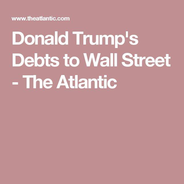 Donald Trump's Debts to Wall Street - The Atlantic
