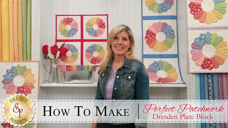 How to Make a Perfect Patchwork Dresden Quilt Block   with Jennifer Bosworth of Shabby Fabrics!