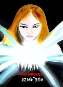 LUCE NELLE TENEBRE. Fantasy…Il mondo dell'immaginario. Quello che scrivo e mi piace fare.    (Maria Giammaresi)