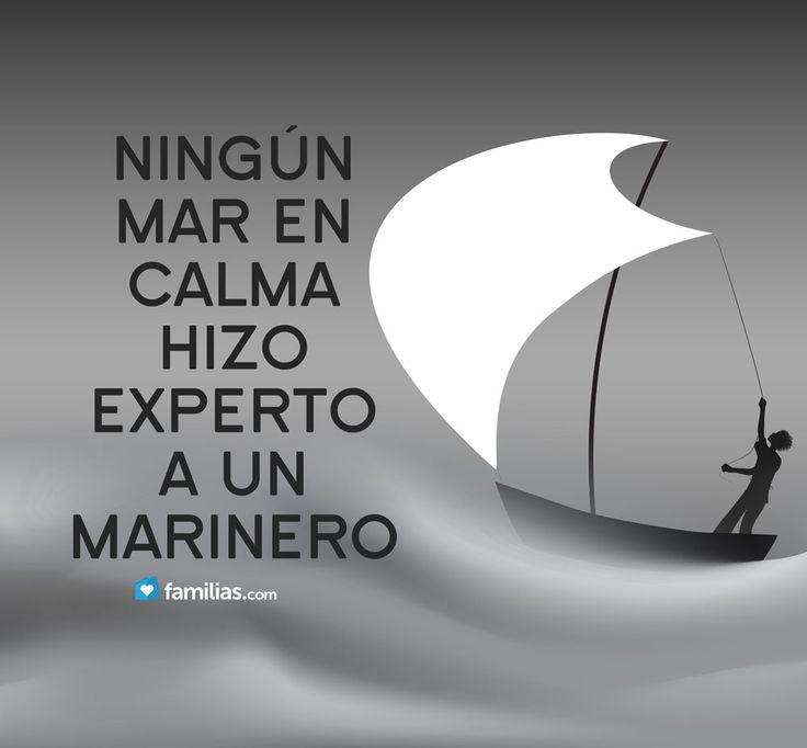 Ningún mar en calma hizo experto a un marinero*