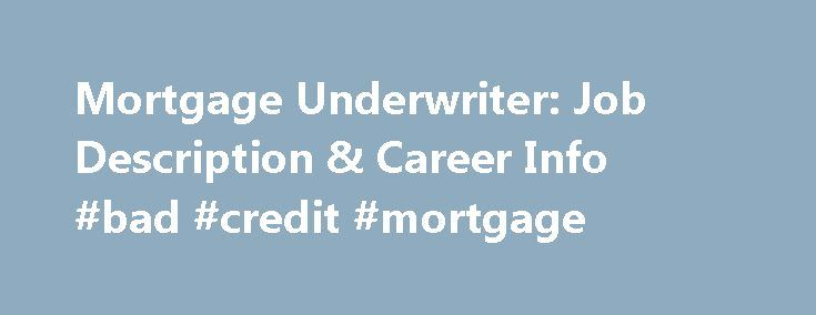 Mortgage Underwriter: Job Description & Career Info #bad #credit #mortgage http://mortgage.remmont.com/mortgage-underwriter-job-description-career-info-bad-credit-mortgage/  #mortgage underwriter jobs # Mortgage Underwriter: Job Description Career Info Master Master of Business Administration – Personal Financial Planning Master of Business Administration – Executive Management (Virtual Format) Master of Business Administration – No Specialization Bachelor B.S. Business Administration –…