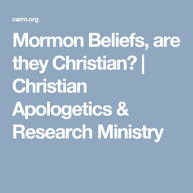 Mormon Beliefs, are they Christian? | Christian Apologetics & Research Ministry