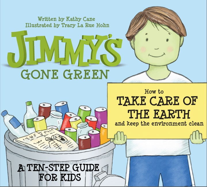jimmy 39 s gone green how to take care of the earth and keep the environment clean reduce re. Black Bedroom Furniture Sets. Home Design Ideas