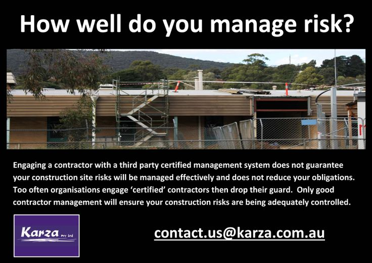 Engaging a contractor with a third party certified management system does not guarantee your construction site risks will be managed effectively.